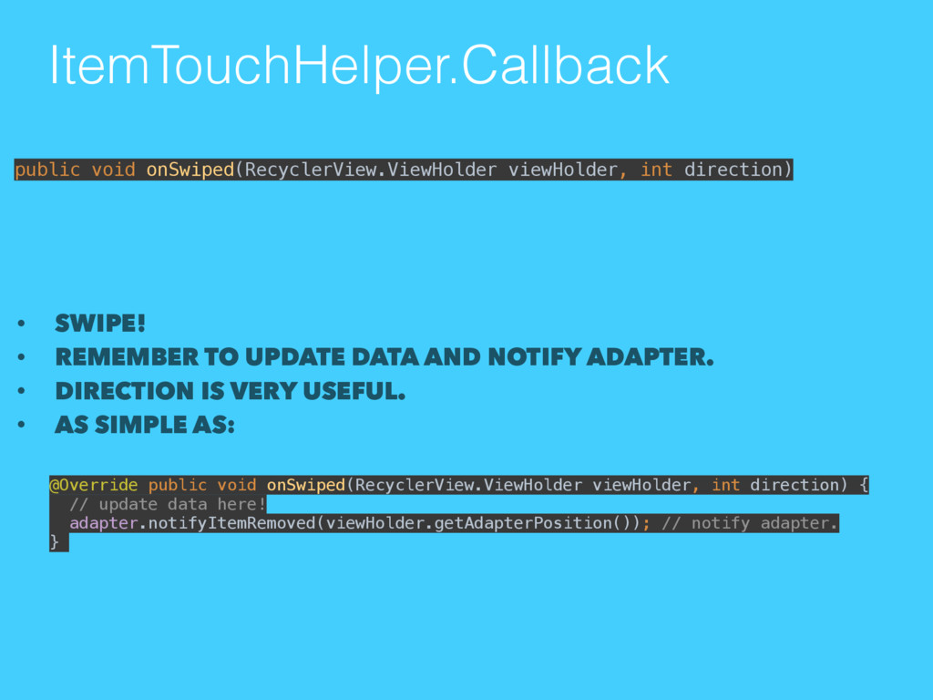ItemTouchHelper.Callback • SWIPE! • REMEMBER TO...