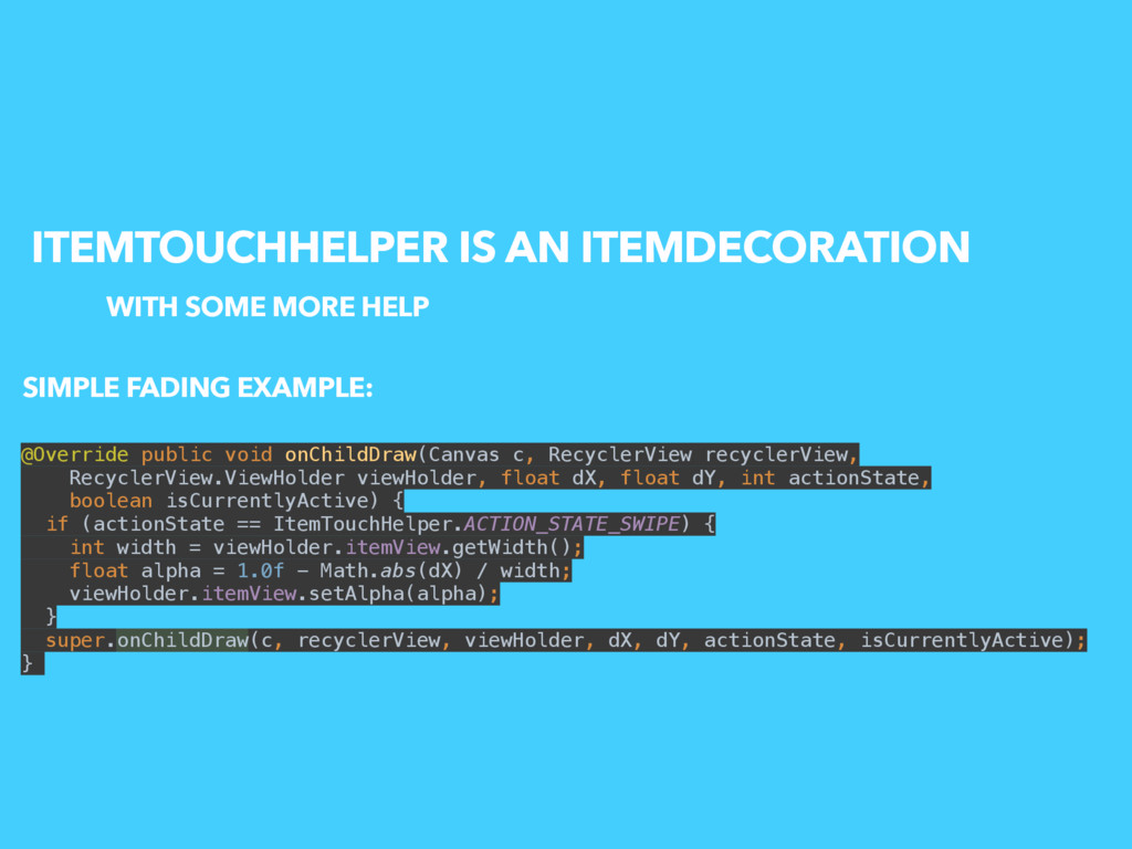 ITEMTOUCHHELPER IS AN ITEMDECORATION @Override ...