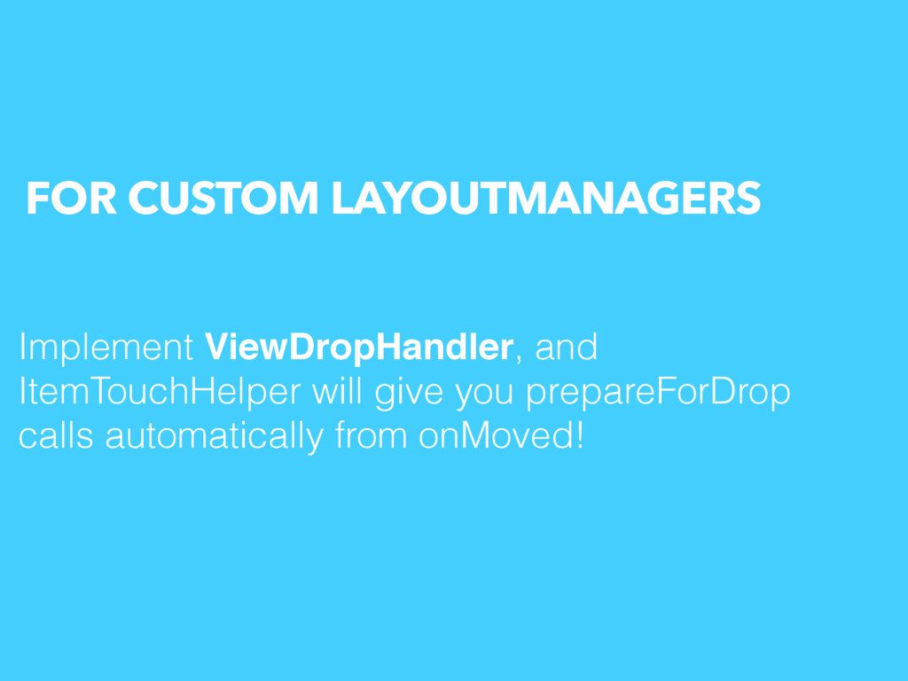 FOR CUSTOM LAYOUTMANAGERS Implement ViewDropHan...