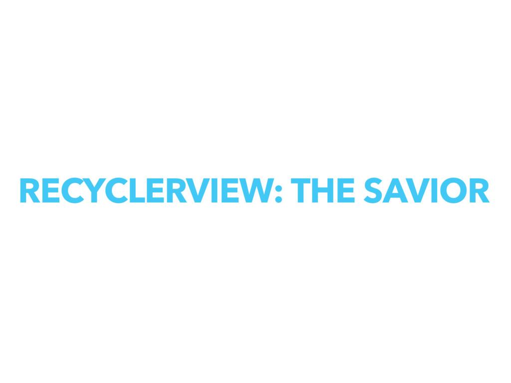 RECYCLERVIEW: THE SAVIOR