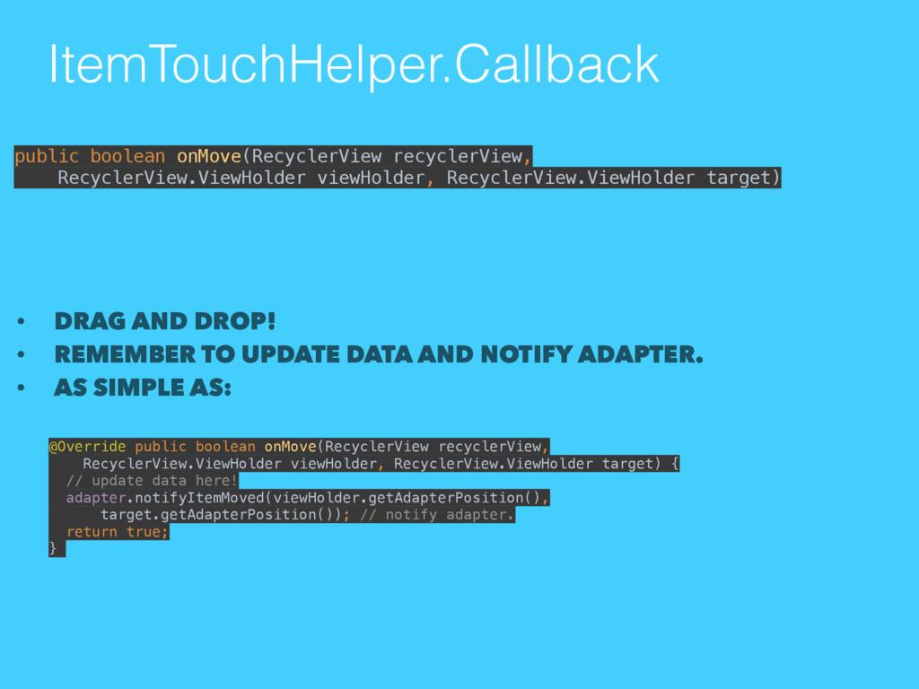 ItemTouchHelper.Callback • DRAG AND DROP! • REM...