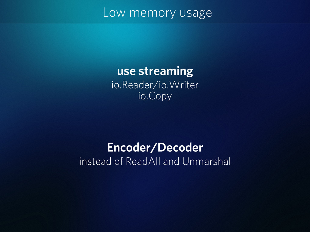 Low memory usage use streaming io.Reader/io.Wri...
