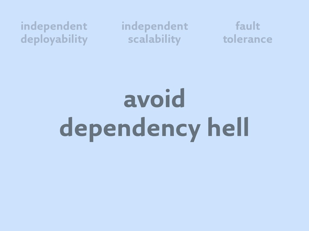 avoid dependency hell independent deployability...