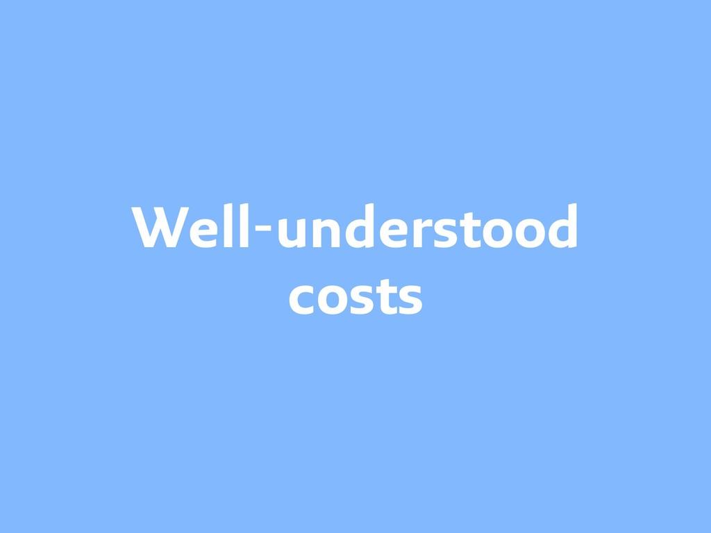 Well-understood costs