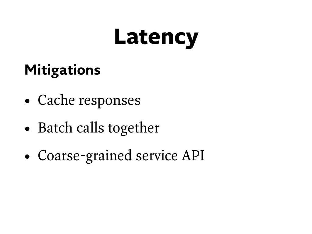 Latency Mitigations • Cache responses • Batch c...