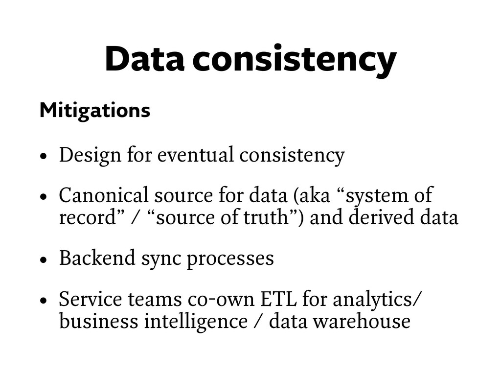 Data consistency Mitigations • Design for event...