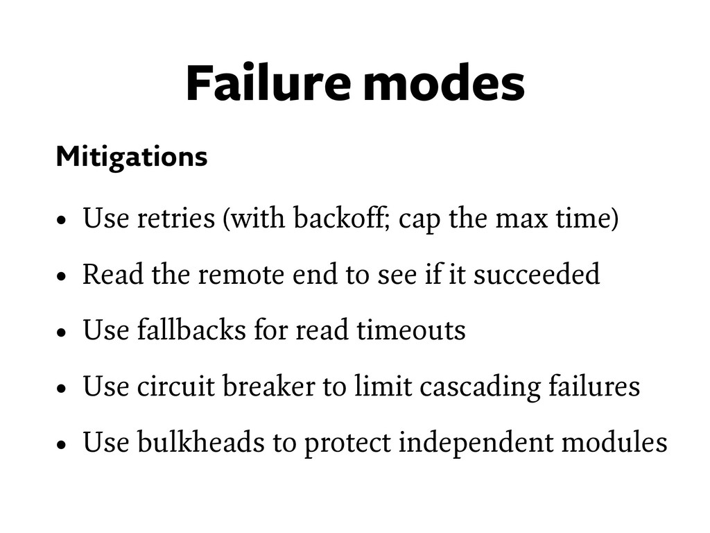Failure modes Mitigations • Use retries (with b...