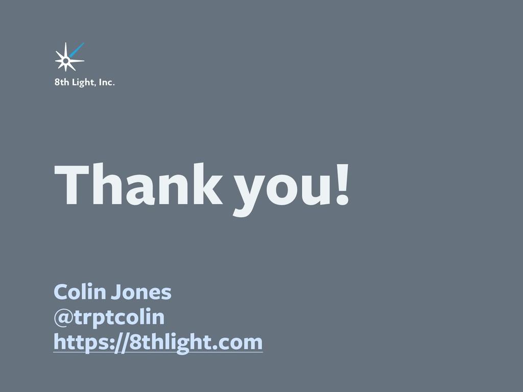8th Light, Inc. Colin Jones @trptcolin https://...