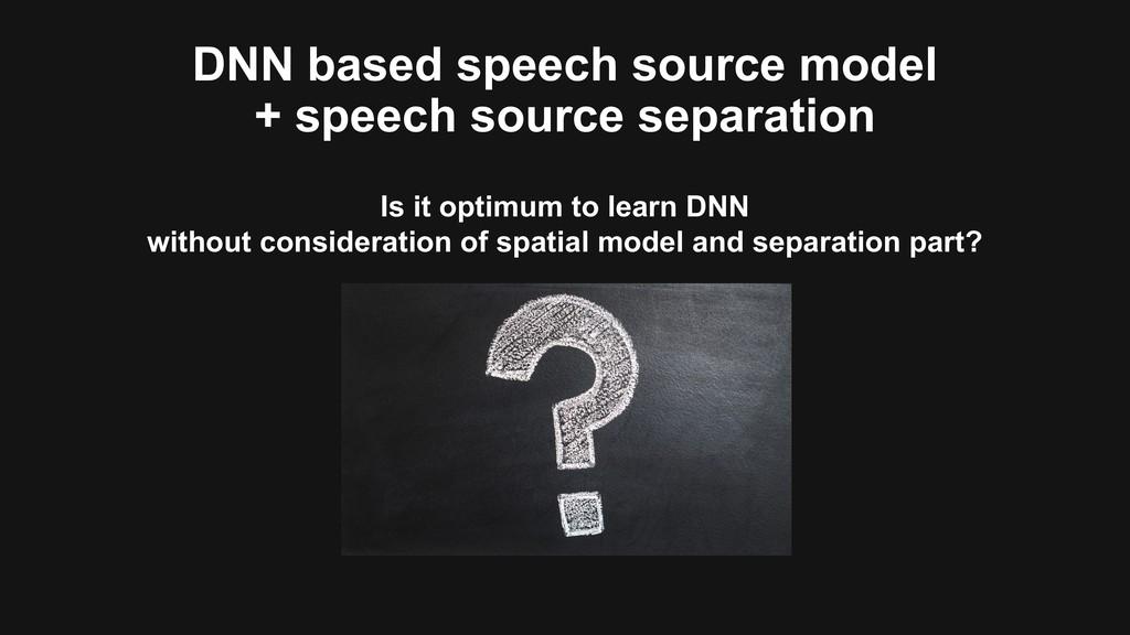DNN based speech source model + speech source s...