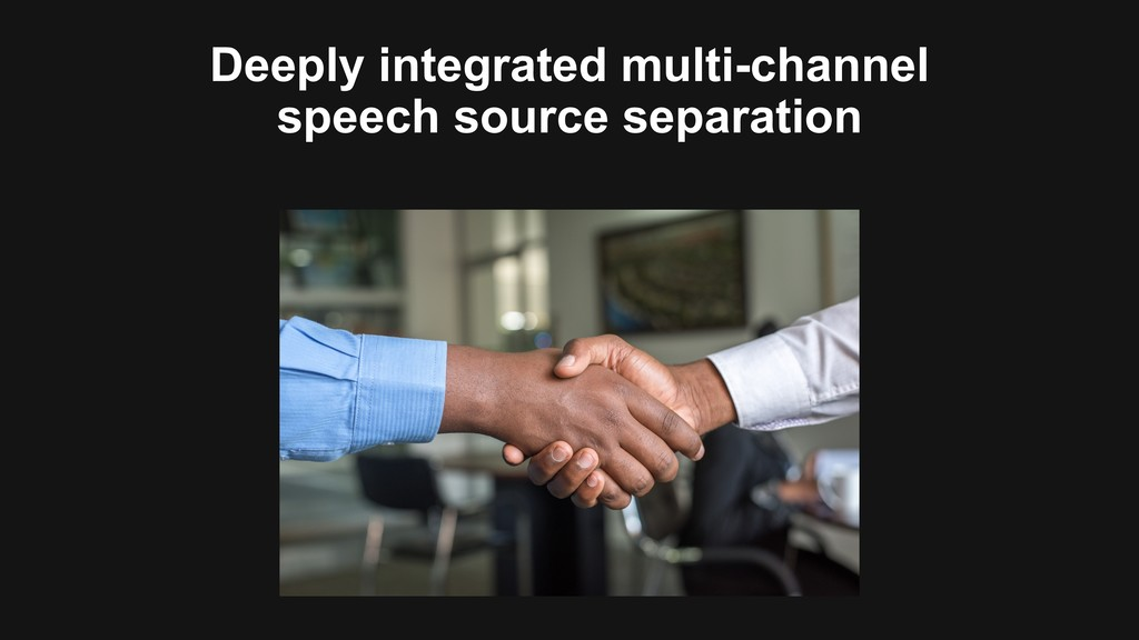 Deeply integrated multi-channel speech source s...