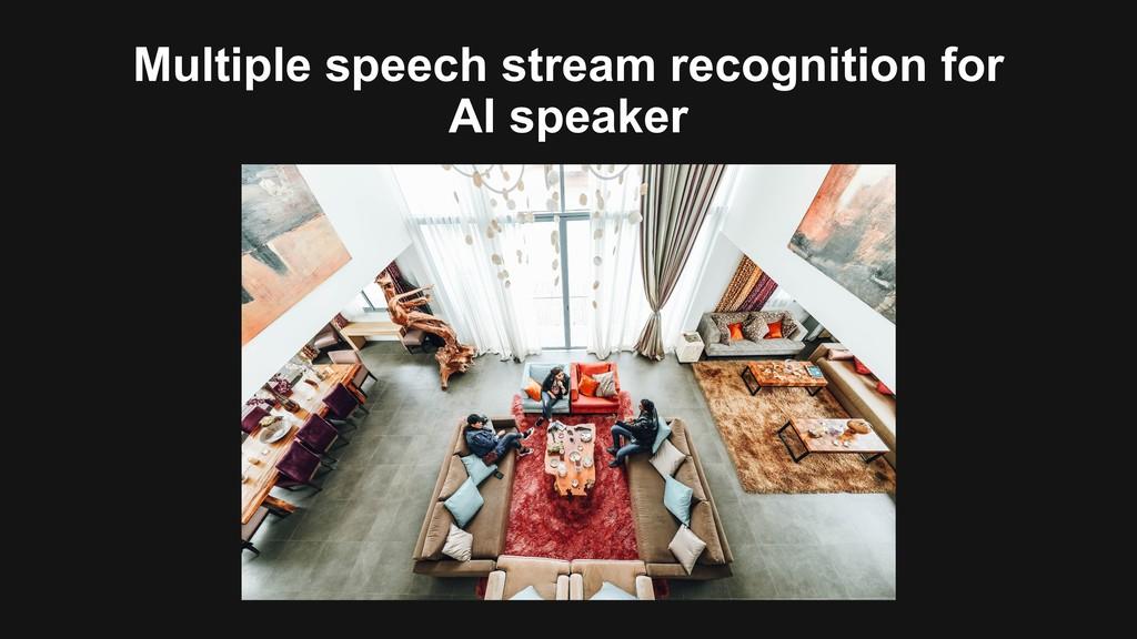 Multiple speech stream recognition for AI speak...