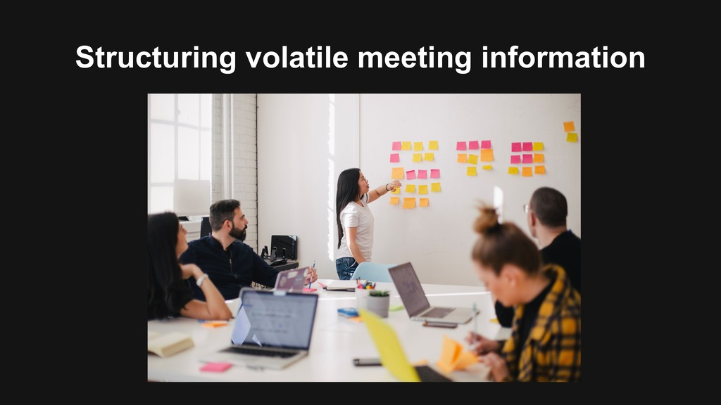 Structuring volatile meeting information