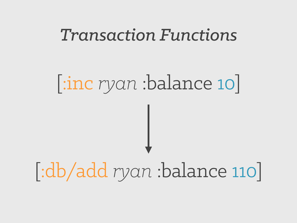 Transaction Functions [:inc ryan :balance 10] [...