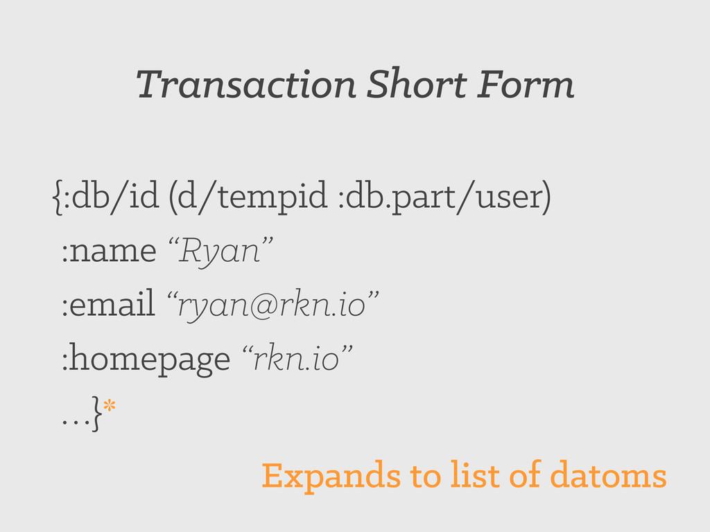 Transaction Short Form {:db/id (d/tempid :db.pa...