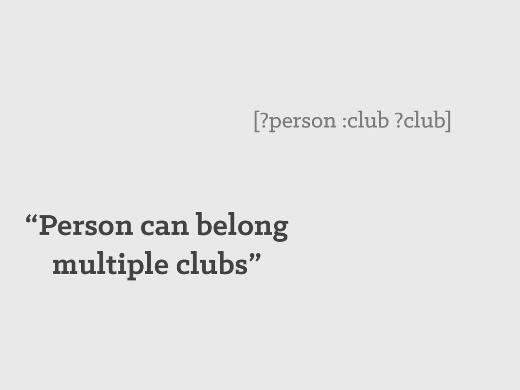 """""""Person can belong multiple clubs"""" [?person :cl..."""