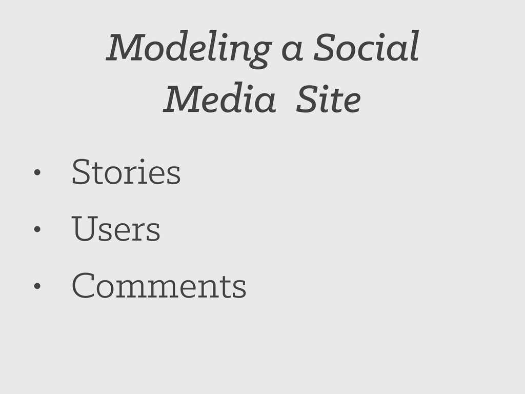 Modeling a Social Media Site • Stories • Users ...