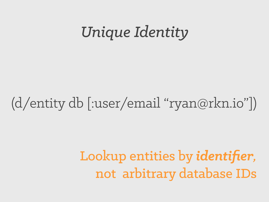 "Unique Identity (d/entity db [:user/email ""ryan..."