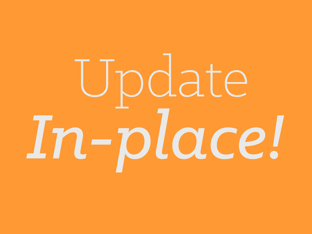 Update In-place!