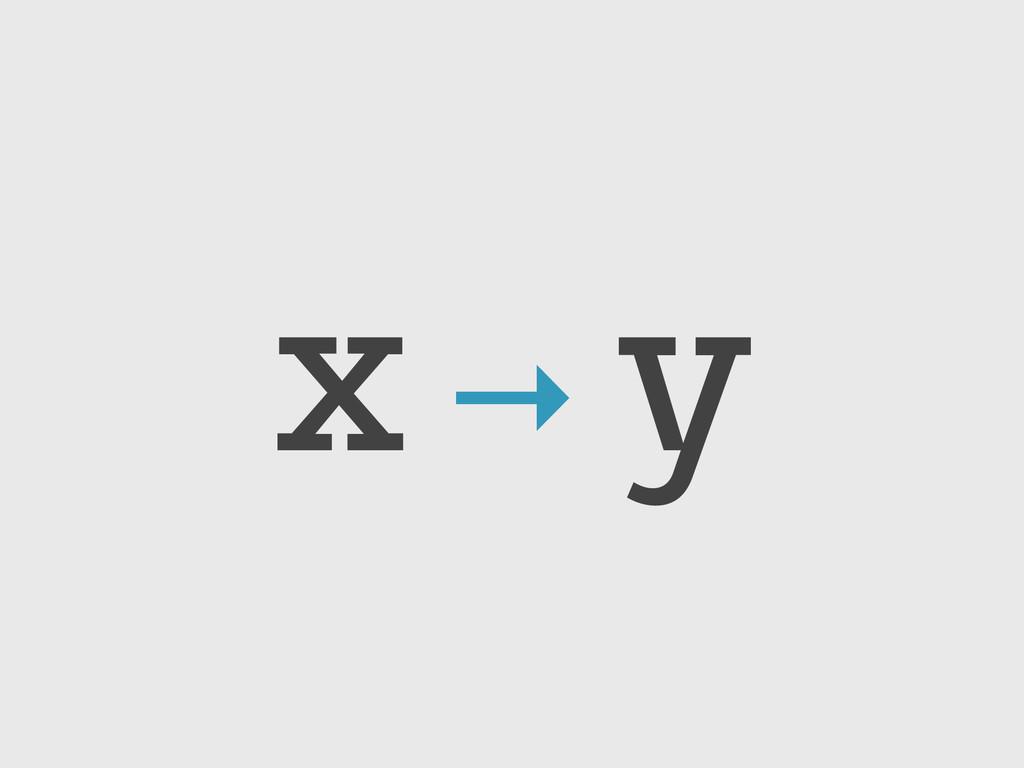 x → y
