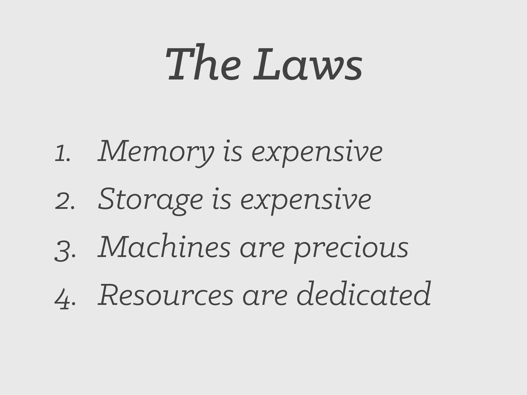 The Laws 1. Memory is expensive 2. Storage is e...