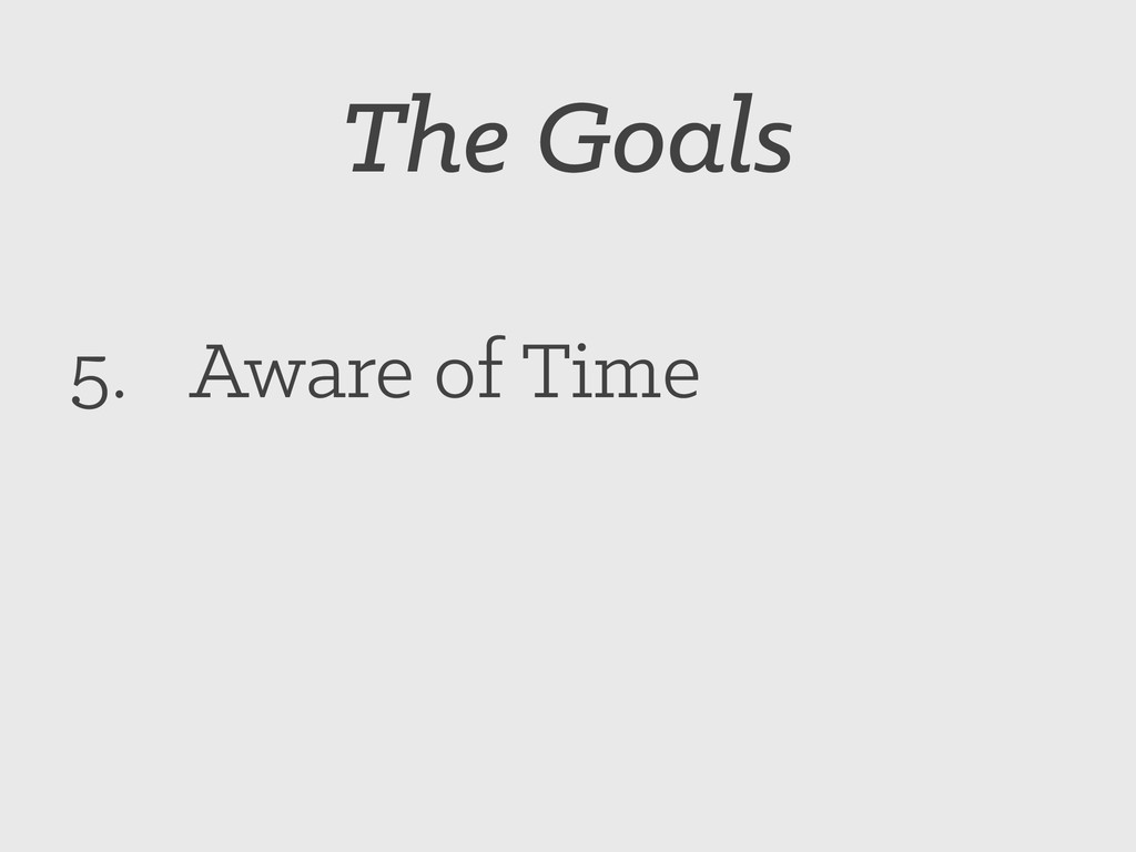 The Goals 5. Aware of Time