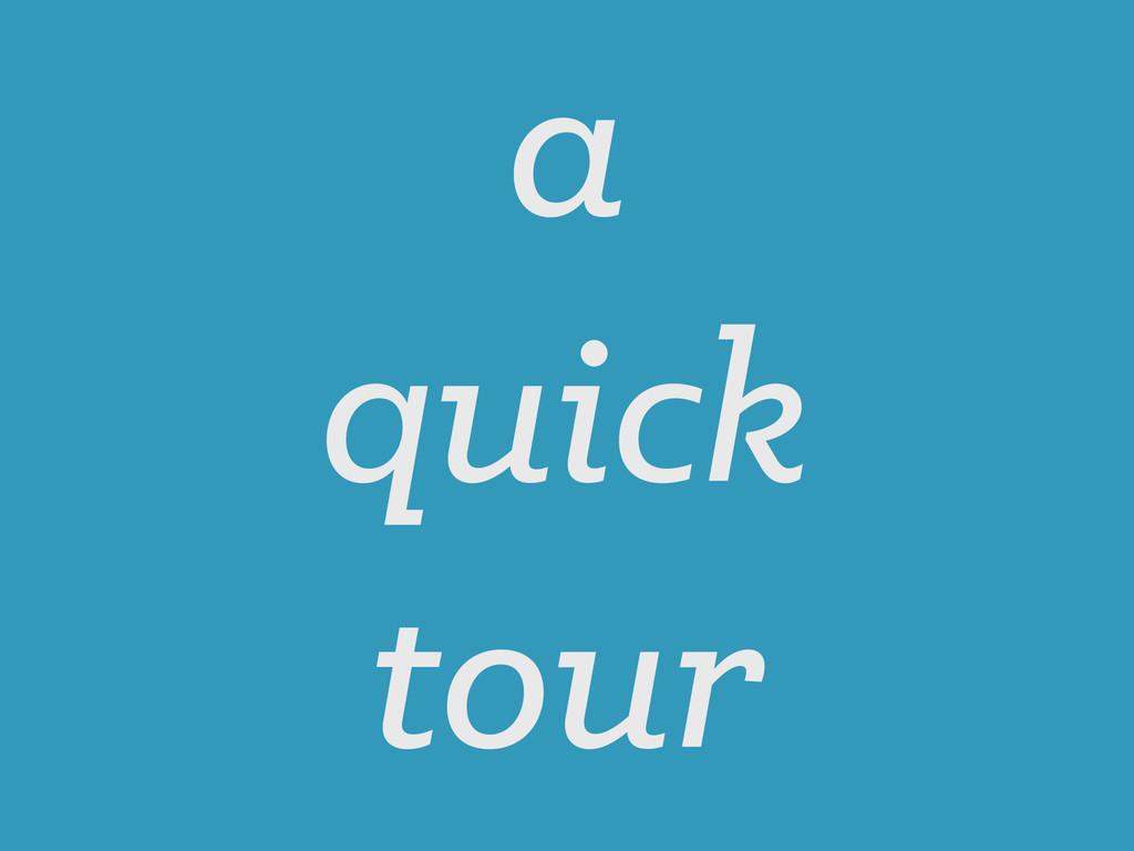 a quick tour