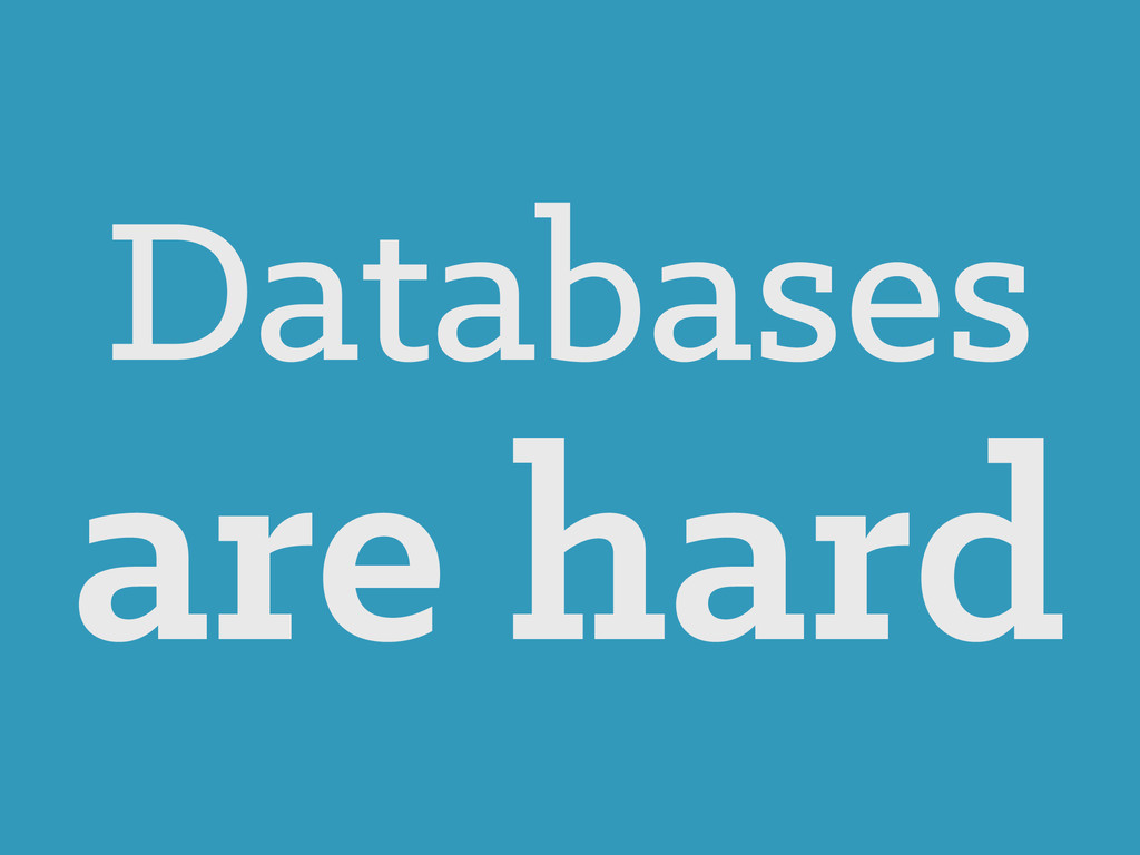 Databases are hard