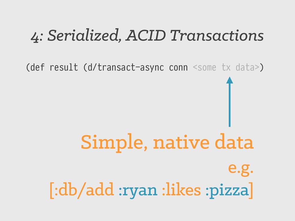 4: Serialized, ACID Transactions (def result (d...