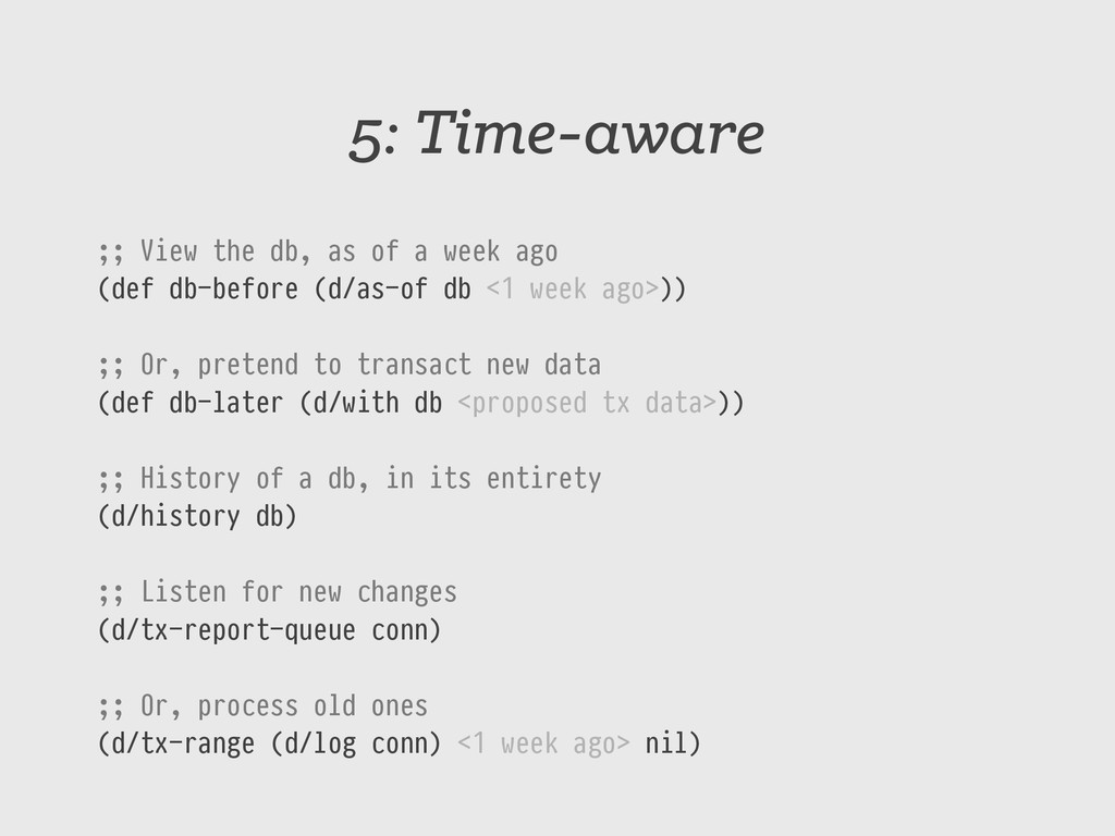 5: Time-aware ;; View the db, as of a week ago ...
