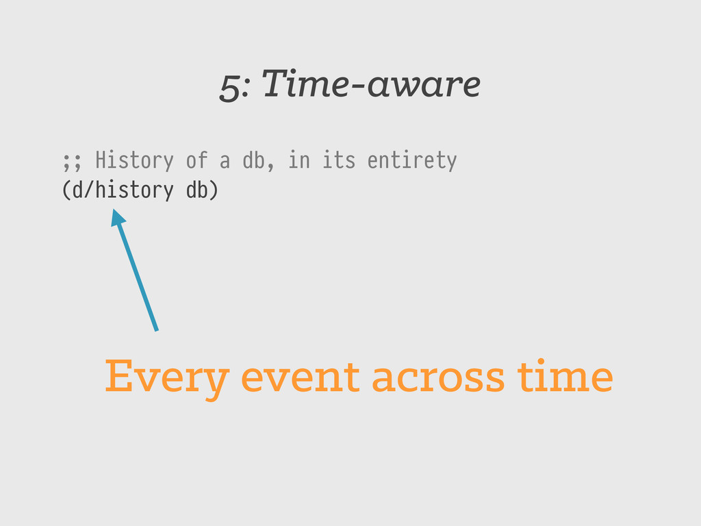 5: Time-aware ;; History of a db, in its entire...