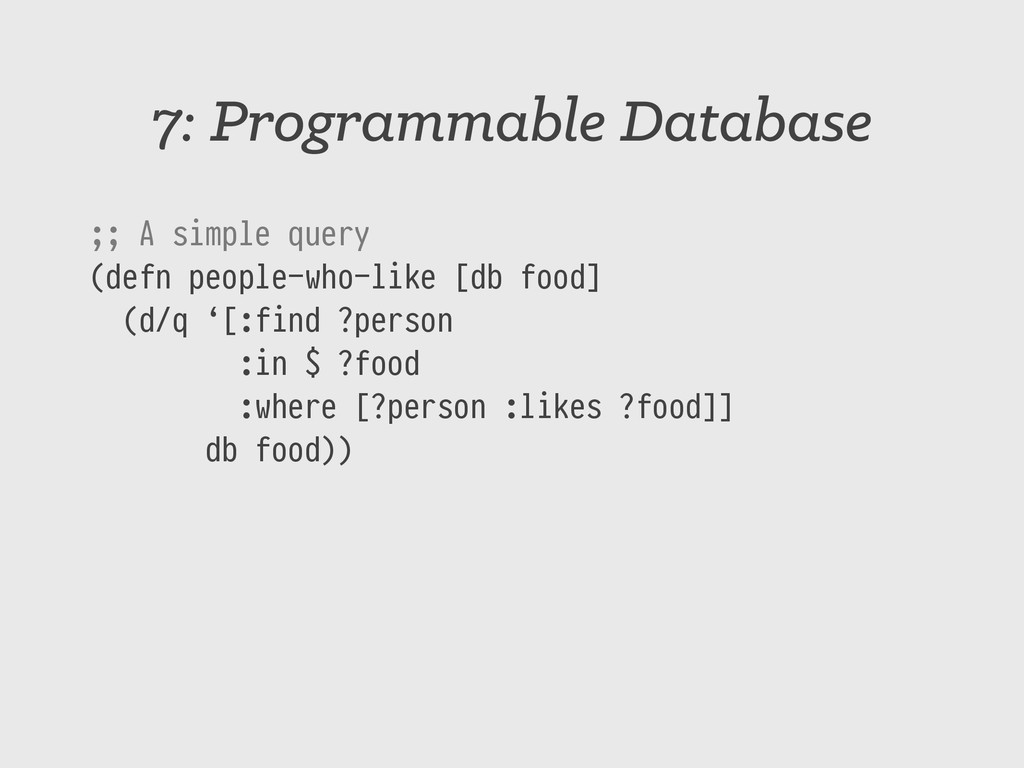 7: Programmable Database ;; A simple query (def...