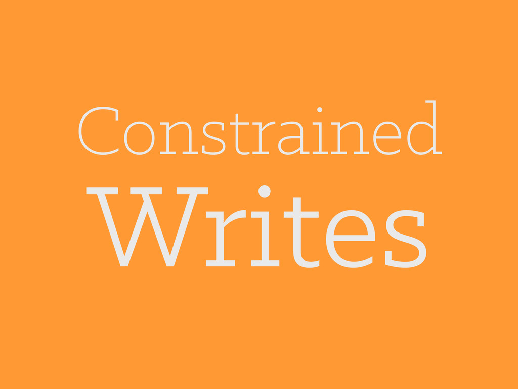 Constrained Writes