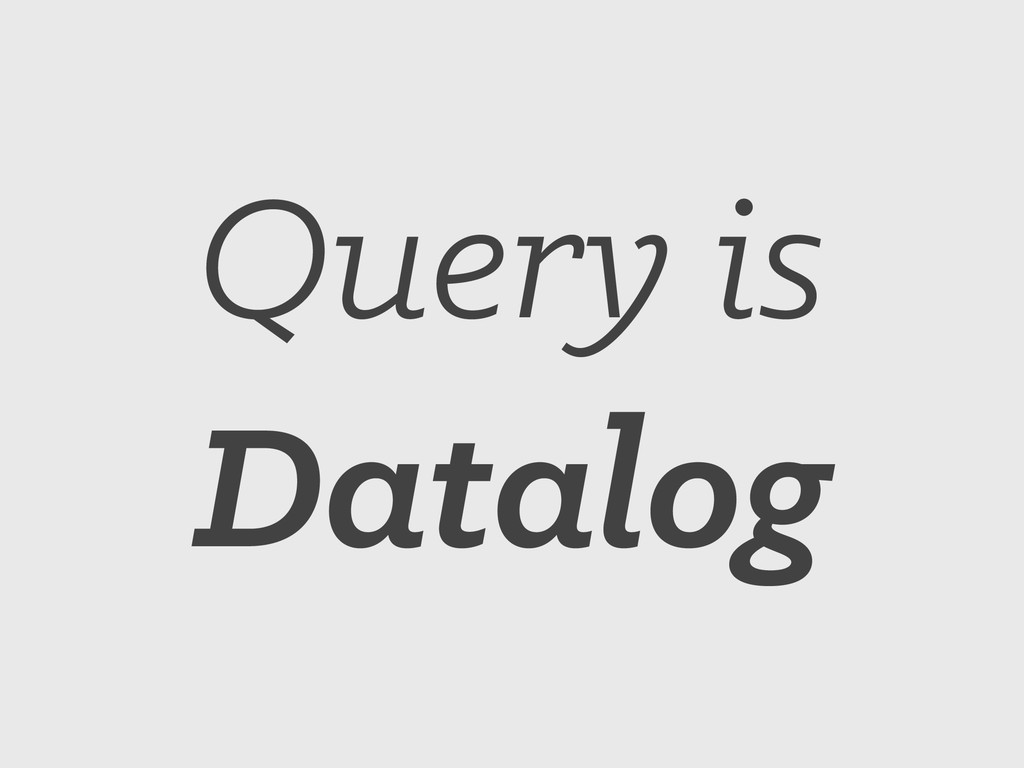 Query is Datalog
