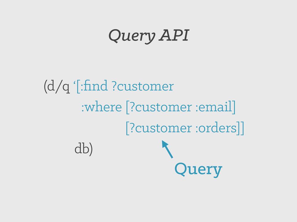 Query API (d/q '[:find ?customer :where [?custom...