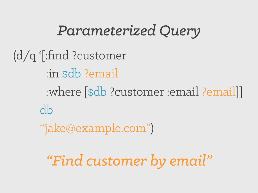 Parameterized Query (d/q '[:find ?customer :in $...