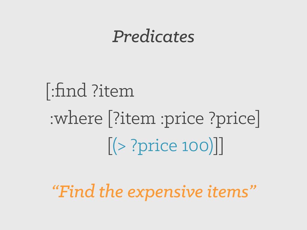 Predicates [:find ?item :where [?item :price ?pr...