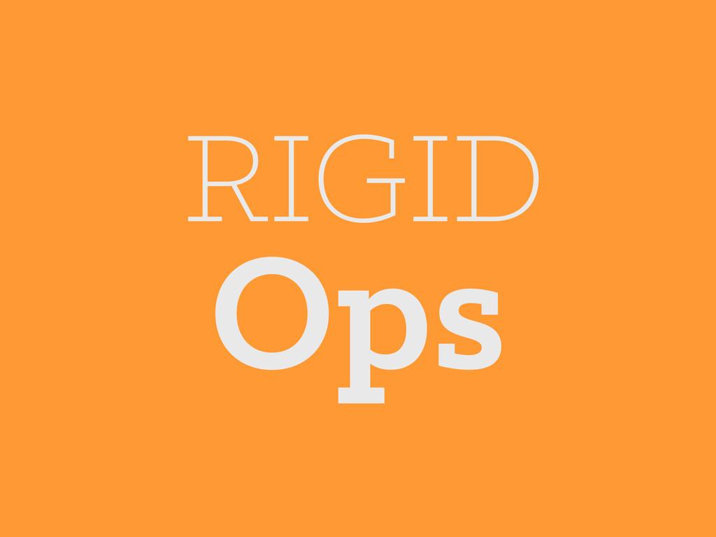 RIGID Ops