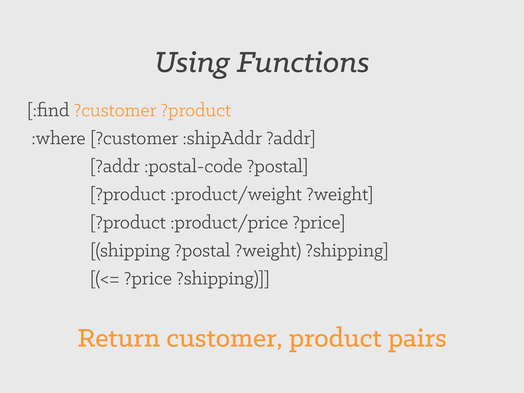 Using Functions [:find ?customer ?product :where...