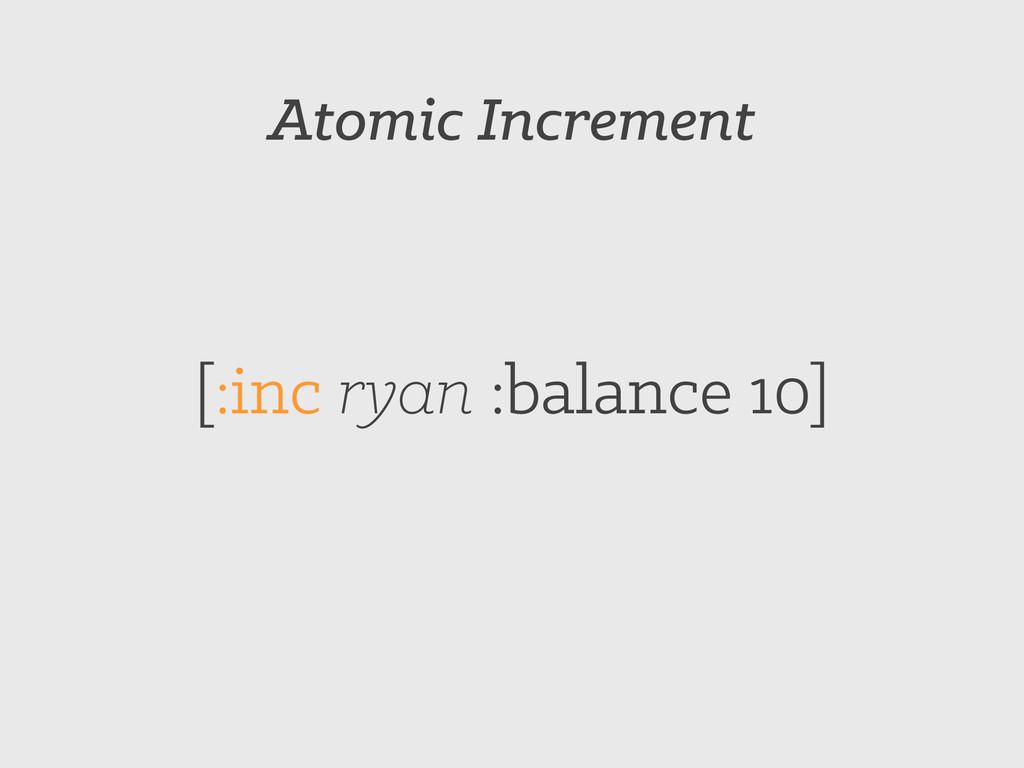 Atomic Increment [:inc ryan :balance 10]