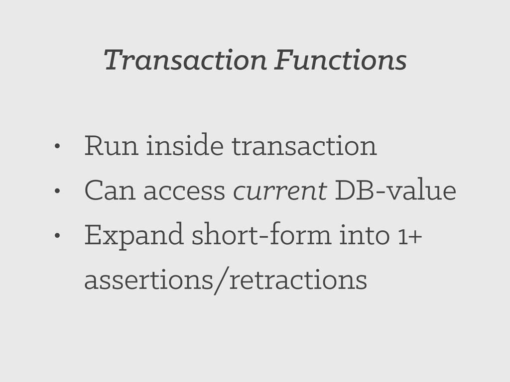 Transaction Functions • Run inside transaction ...