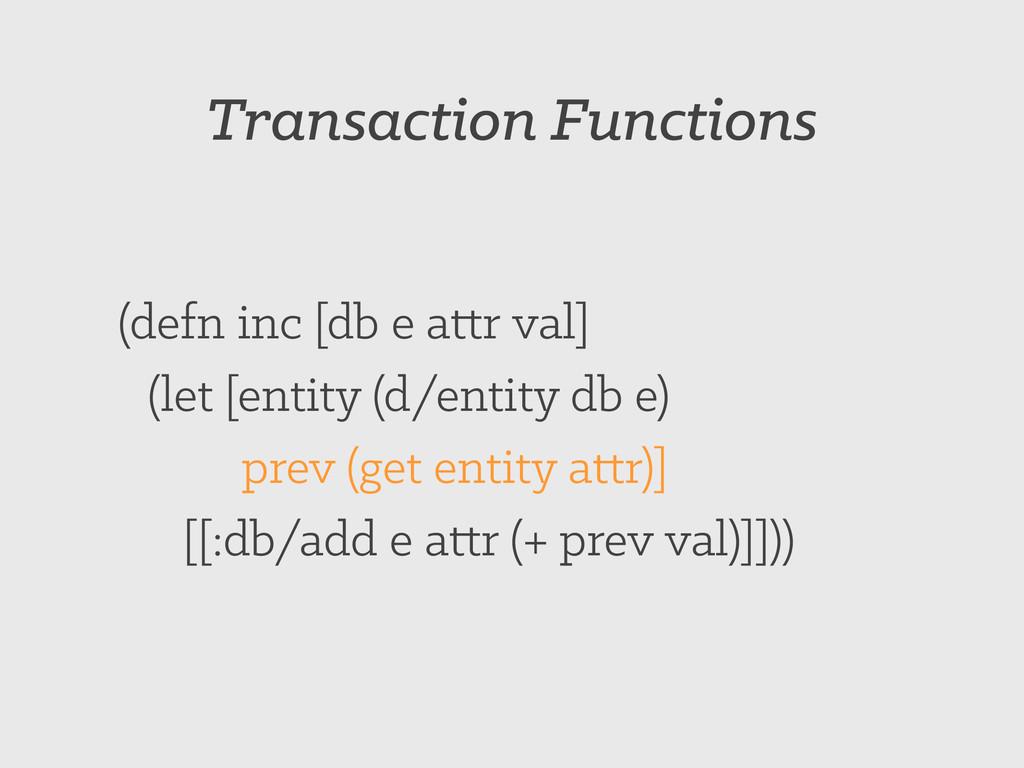 Transaction Functions (defn inc [db e attr val]...