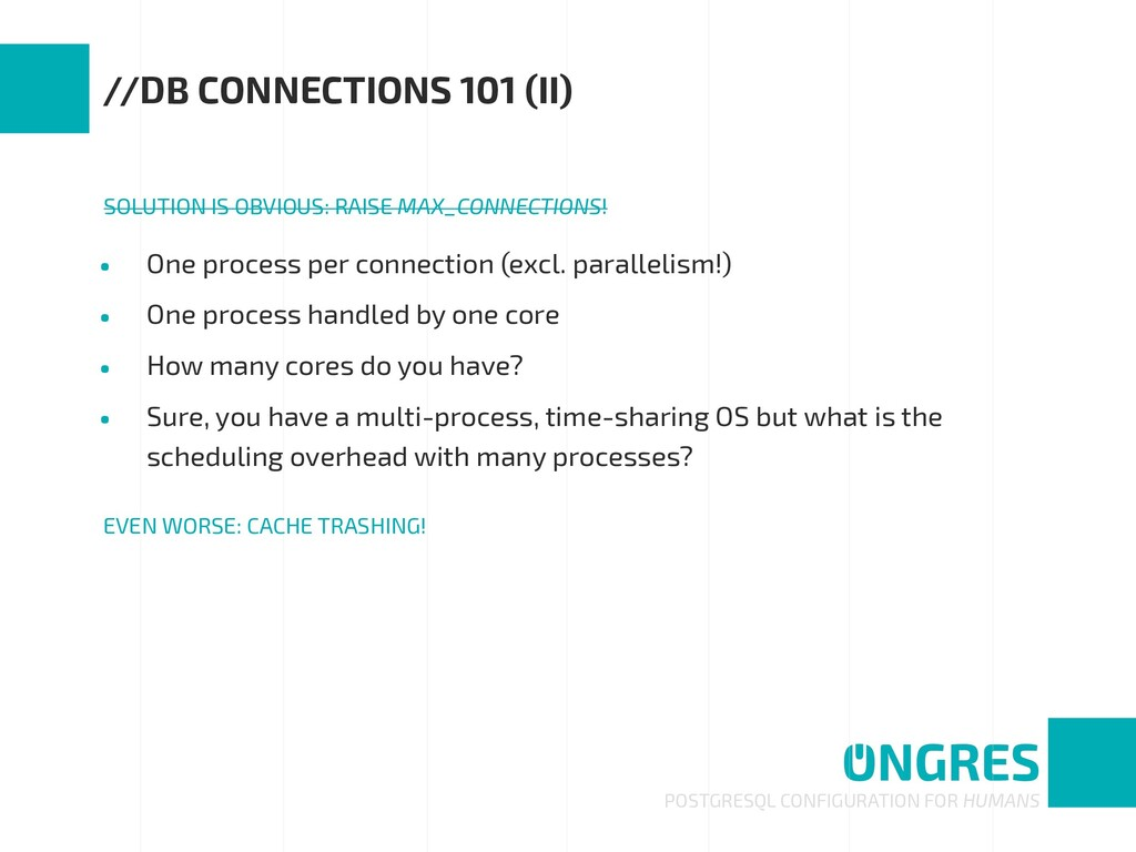 • One process per connection (excl. parallelism...