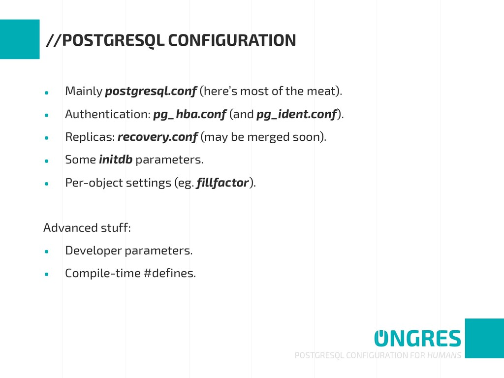 • Mainly postgresql.conf (here's most of the me...