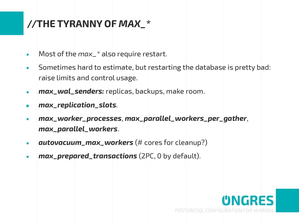 • Most of the max_* also require restart. • Som...