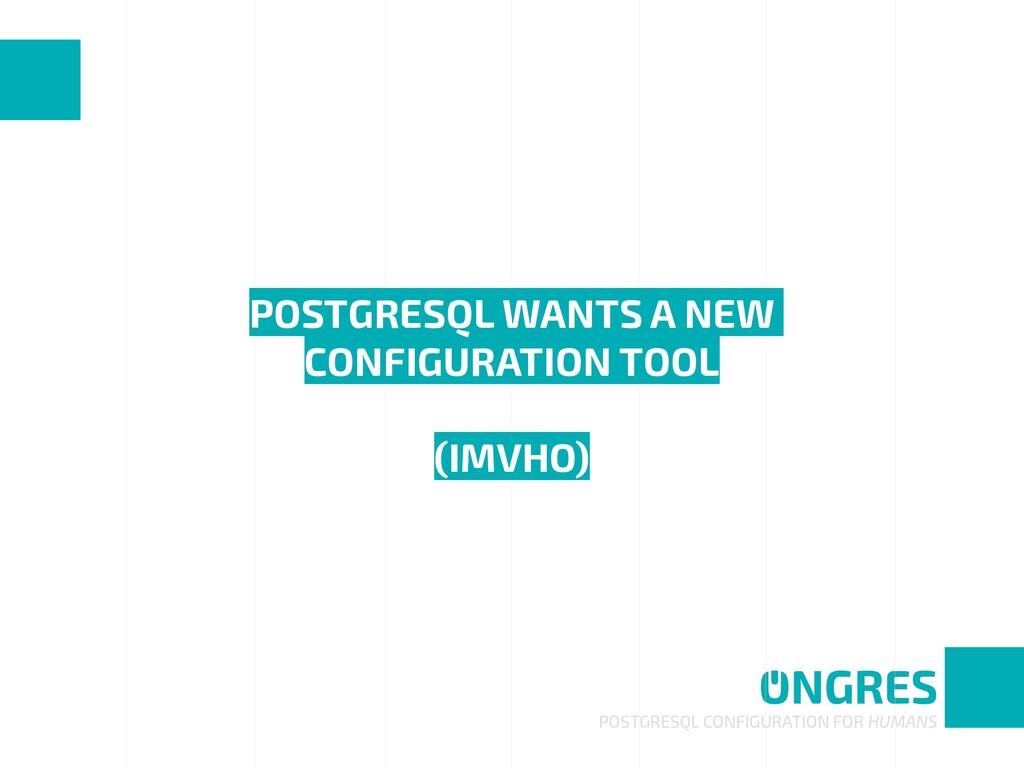 POSTGRESQL WANTS A NEW CONFIGURATION TOOL  (I...