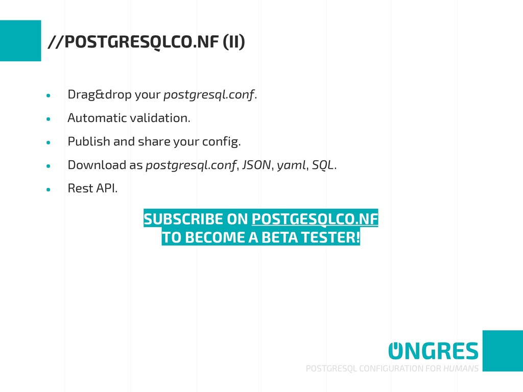 • Drag&drop your postgresql.conf. • Automatic v...