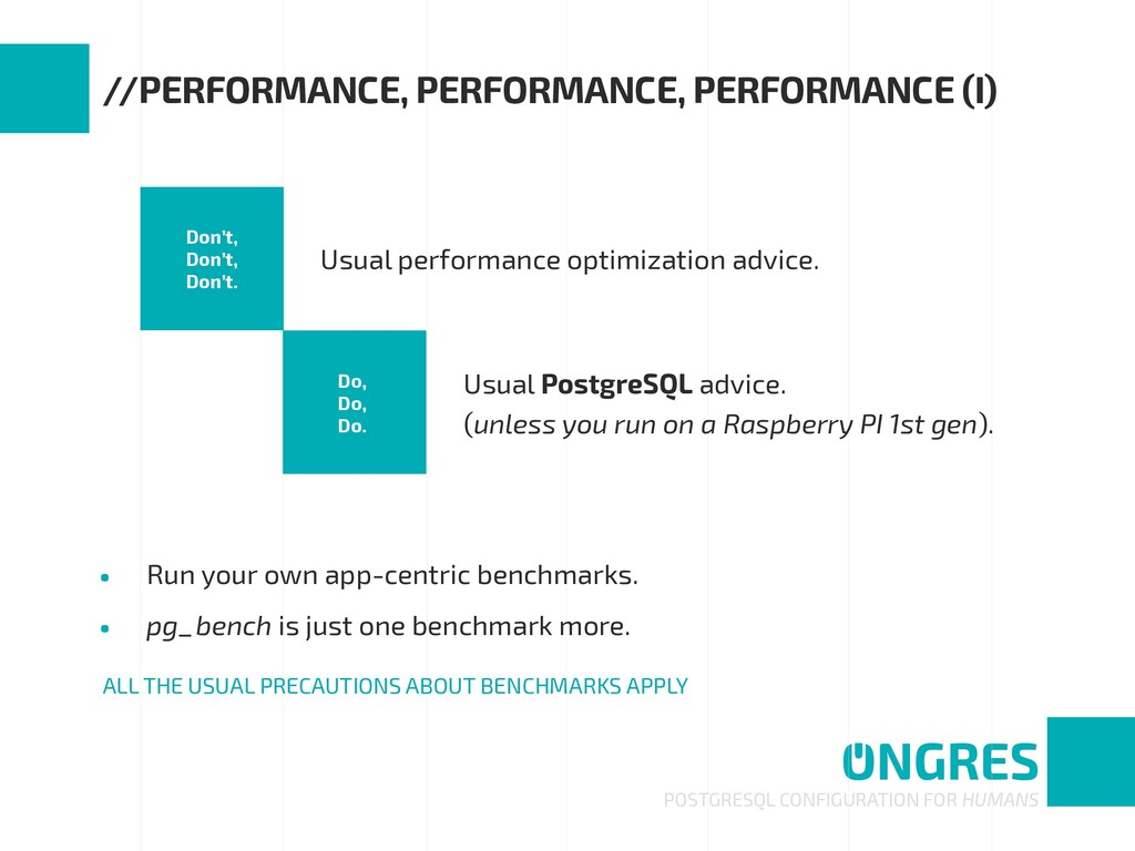 • Run your own app-centric benchmarks. • pg_ben...