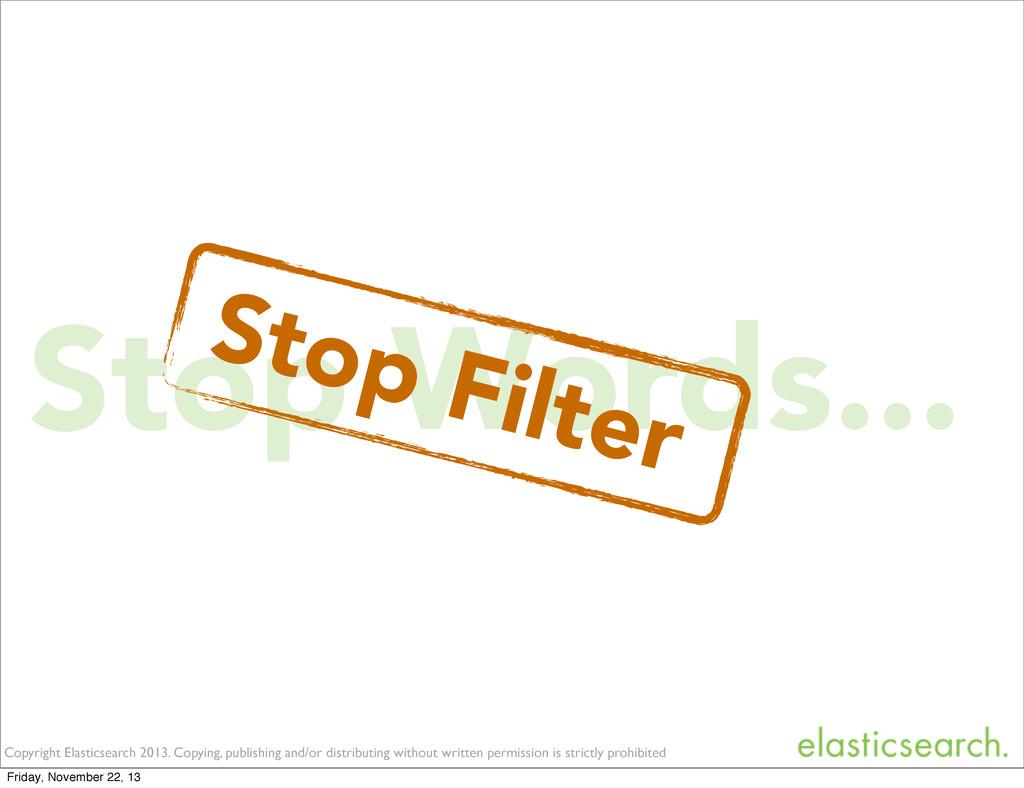 Stop Words... Copyright Elasticsearch 2013. Cop...