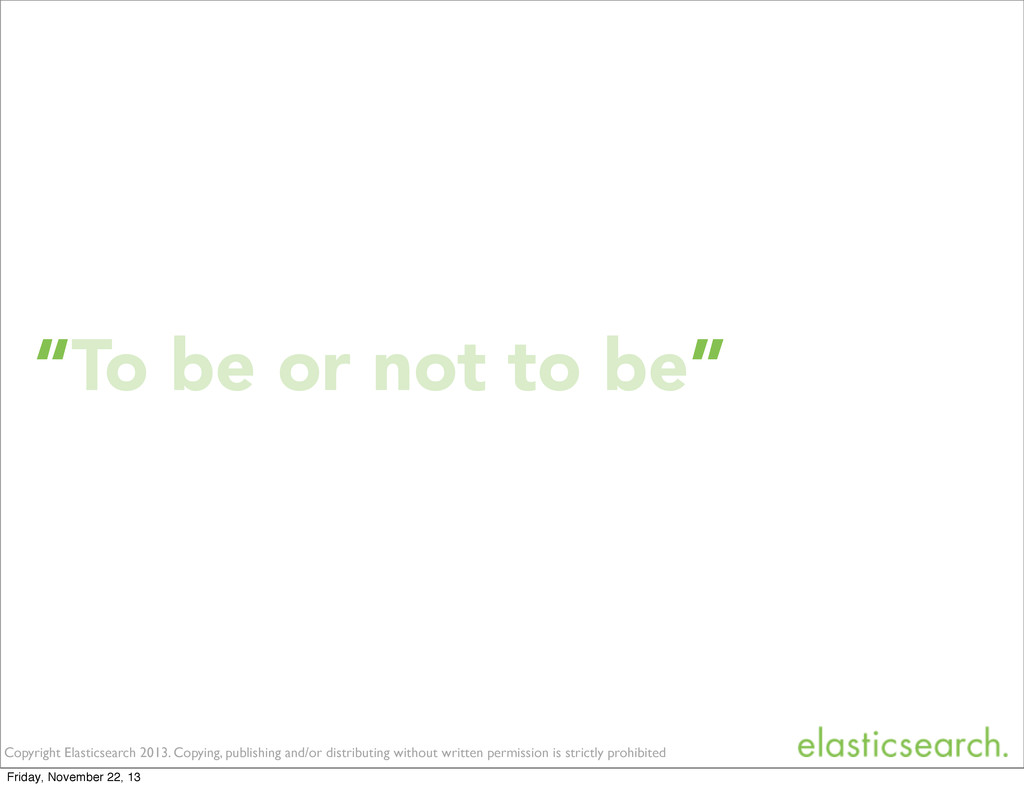 """""""To be or not to be"""" Copyright Elasticsearch 20..."""