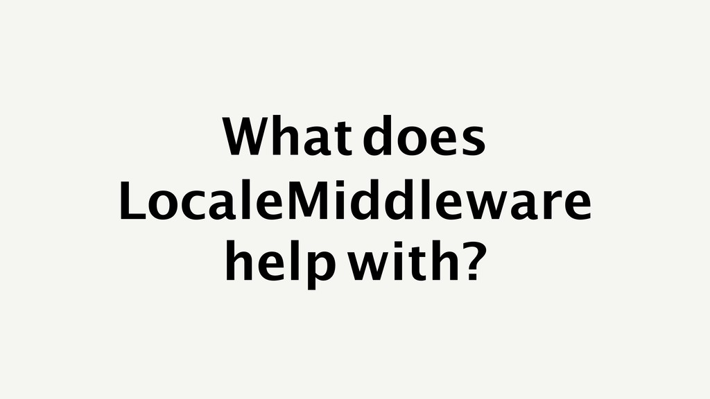 What does LocaleMiddleware help with?